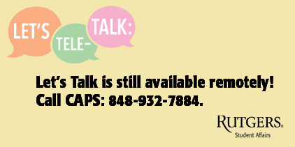 Let's Talk is still available remotely! Call CAPS: 848-932-7884.