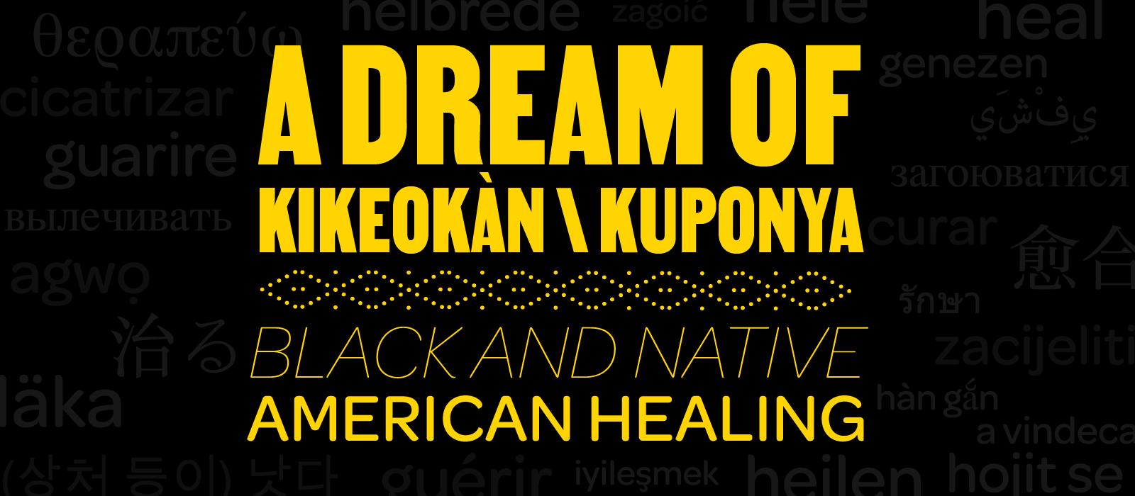 A Dream of Kikeokàn/Kuponya: Black and Native American Healing
