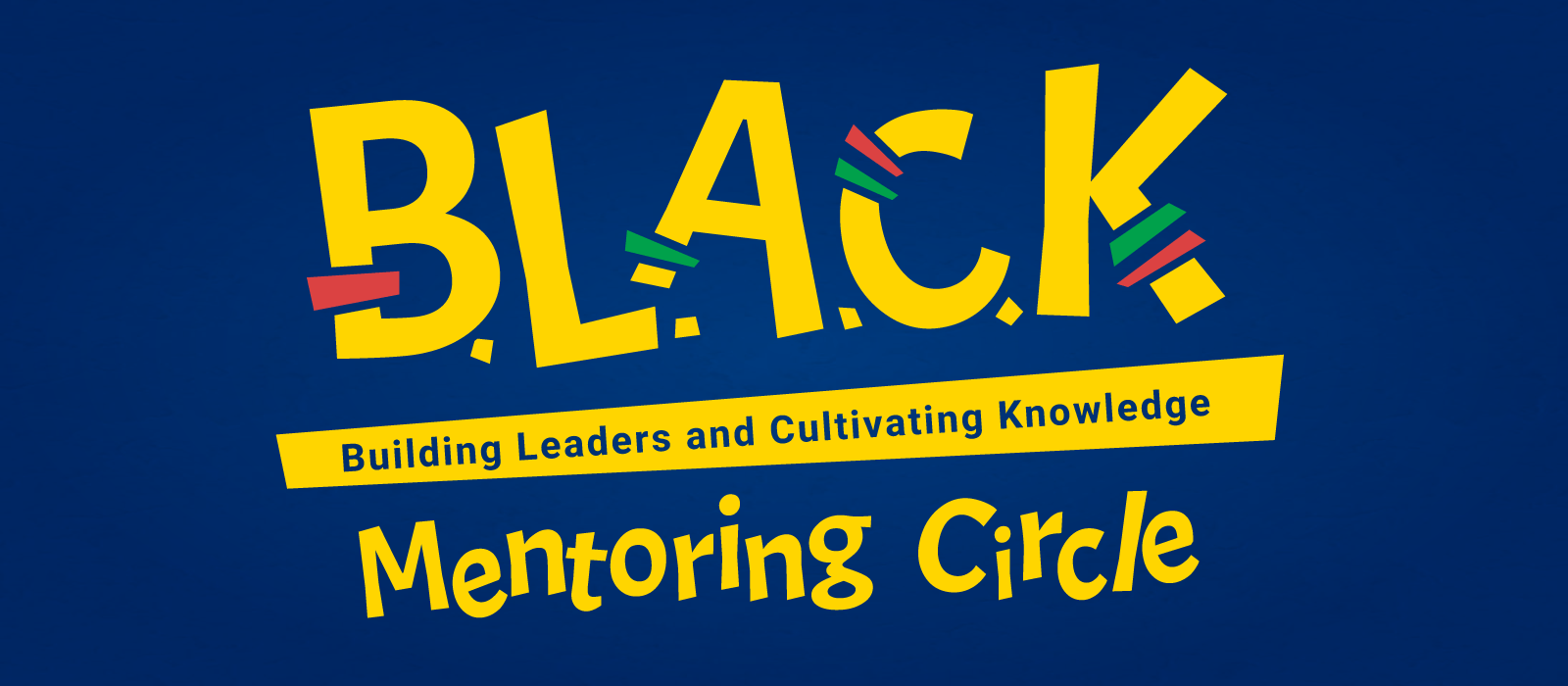 B.L.A.C.K. Building Leaders and Cultivating Knowledge Mentoring Circle