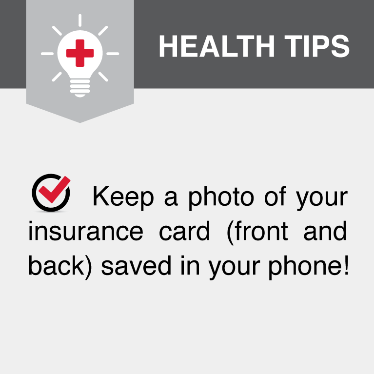 Keep a photo of your insurance card (front and back) saved in your phone!