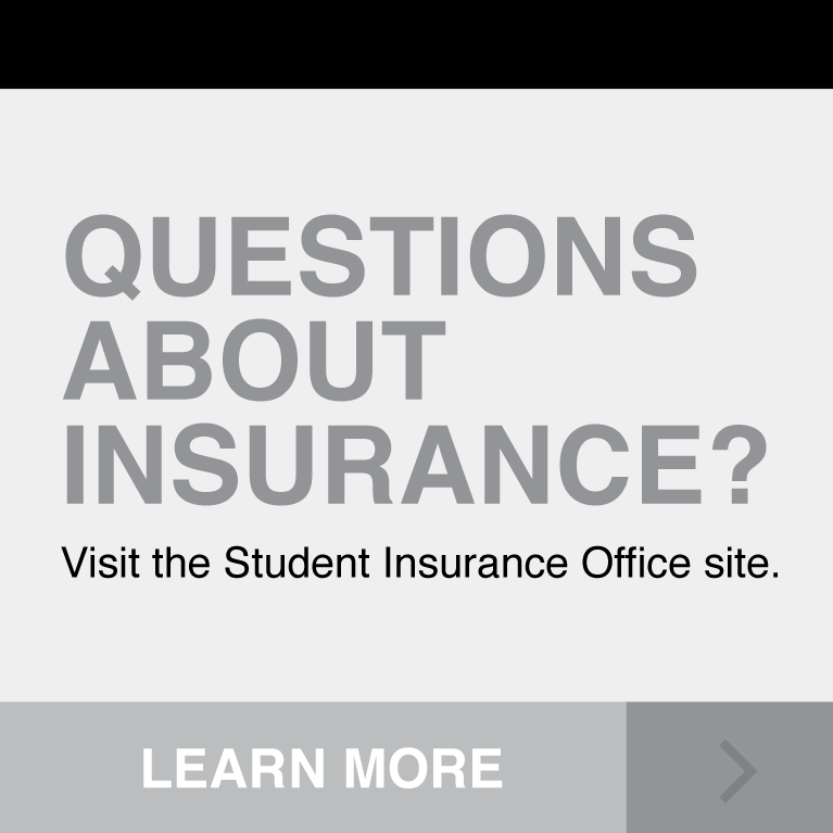 Questions about insurance? Visit the Student Insurance Office website. Click to Learn More.