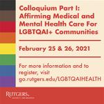 Colloquium Part I: Affirming Medical and Mental Health Care for LGBTQAI+ Communities