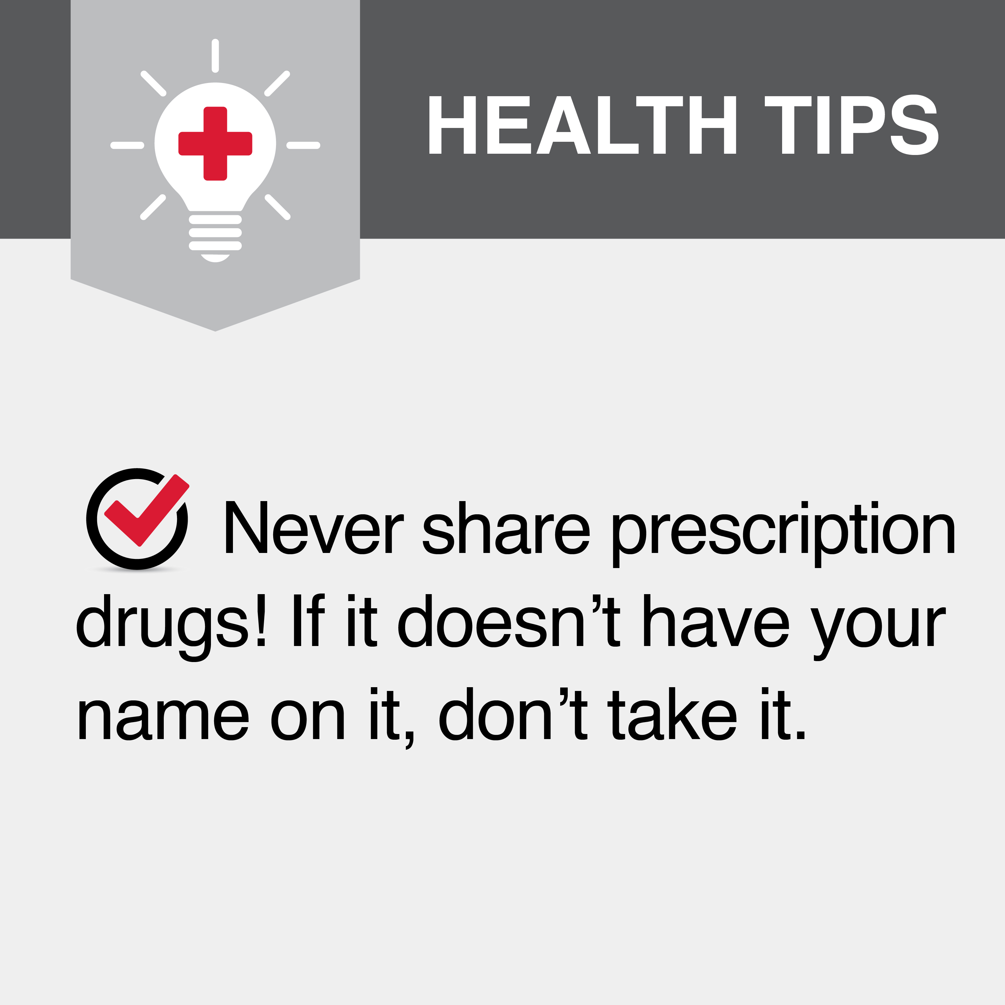 Never share prescription drugs! If it doesn't have your name on it, don't take it.