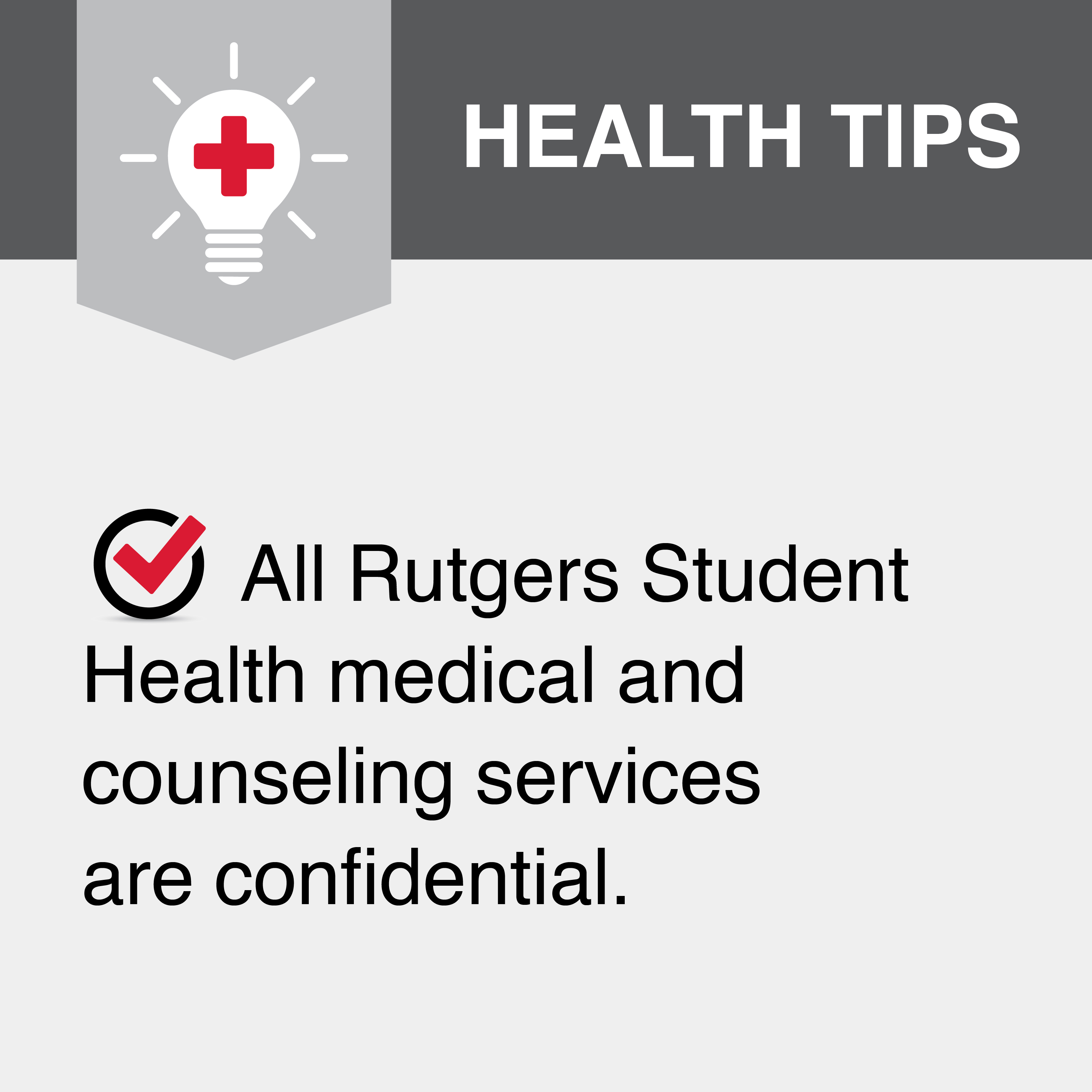 All Rutgers Student Health medical and counseling services are confidential.