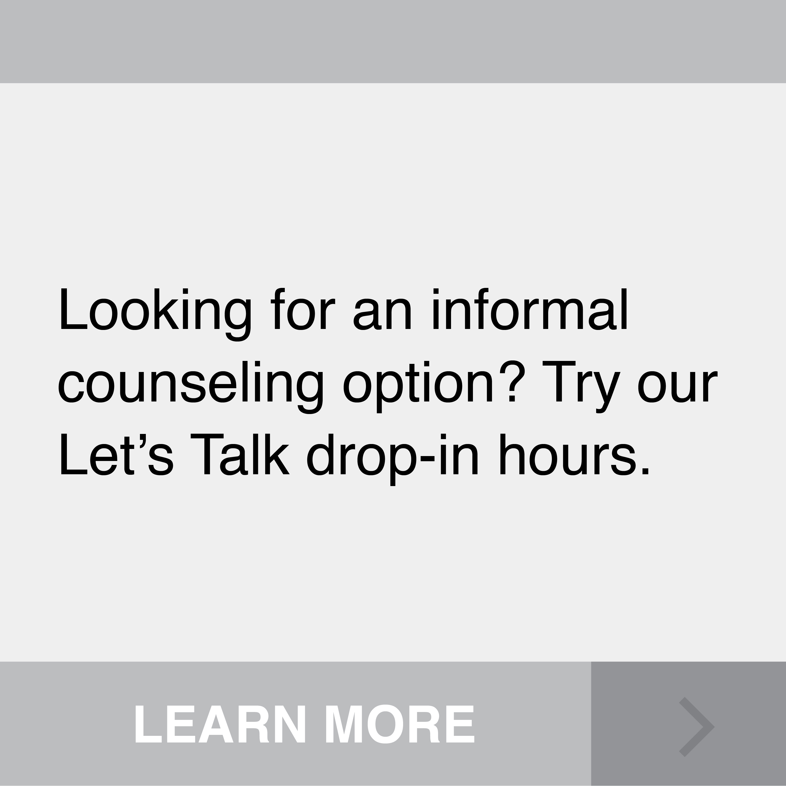 Looking for an informal counseling option? Try our Let's Talk drop-in hours. Click to Learn More.