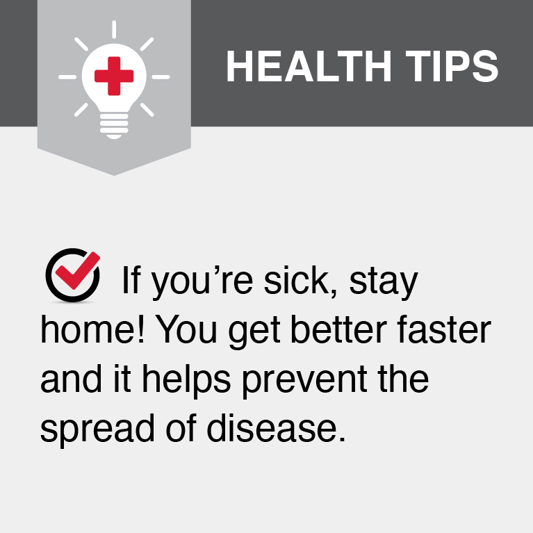 If you're sick, stay home! You get better faster and it helps prevent the spread of disease.